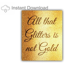 Quotes and Sayings, Printable Download, All That Glitters is not Gold, Instant Download, Wall Decor, Wall art, Art Print, Decorating Print
