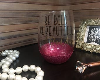 Be Bold Be Beautiful Be A Bad Ass Glitter Wine Glass