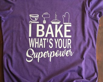 I Bake Whats Your Superpower, Baker Shirt, I Bake Shirt