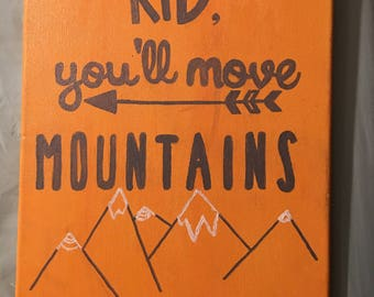 Kid, you'll move mountains - Dr. Suess