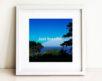 "Just Breathe Quote Wall Art Print, Digital Download Art, Inspirational Wall Art Printable Decor, Home Decor Wall Print Square 8"" 6"" 4"""