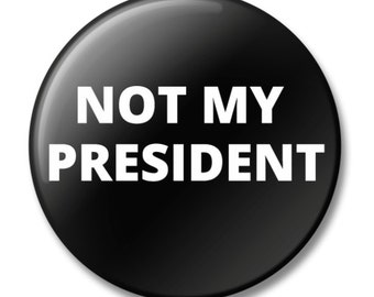 Not My President Buttons, Pin, Anna Joyce, Portland, OR