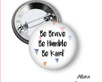 Be Brave Be Humble Be Kind Pinback Button
