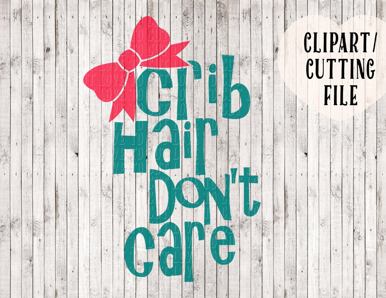 Crib Hair Don T Care Svg File Baby Svg Girl Svg Onesie