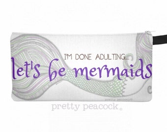 I'm Done Adulting Let's Be Mermaids Zippered Pouch