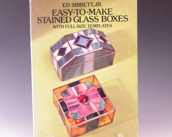 Stained Glass Pattern Book - Easy to Make Stained Glass Boxes by Ed Sibbett, Jr.