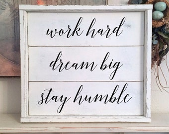 WORK Hard | DREAM Big | Stay HUMBLE | Shiplap Style Sign | 17 x 15