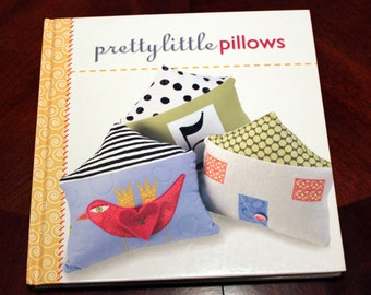 Pretty Little Pillows - Crafting Book, Sewing Book, Project Book