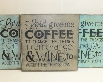 GIVE ME COFFEE sign / give me wine sign / coffee or wine / change what I can / accept what I can't / serenity prayer / coffee lover sign /