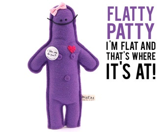 """The Mefits Flatty Patty """"I'm flat and that's where it's at"""""""