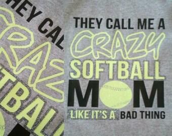 They call me a CRAZY softball/baseball Mom like it's a bad thing t-shirt