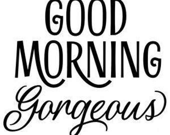Good Morning Gorgeous Vinyl Car Decal Bumper Window Sticker Any Color Multiple Sizes Jenuine Crafts