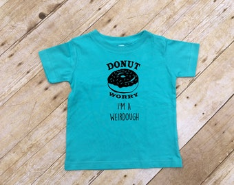 Donut Worry I'm a Weirdough shirt. Donut Worry shirt. Donut worry be happy. Donut worry. Kids Donut Worry shirt. Kids donut shirt