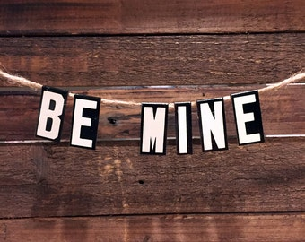 BE MINE Banner - Vintage Unitype Letters - Church Letters Sign - Party Decor - Industrial Home Decor - Valentines Day - Valentine Gift