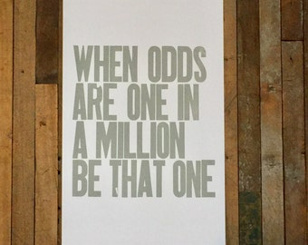Motivational Art Poster, Inspirational Sign Gray Letterpress Typography Print, When Odds are One in a Million Be That One