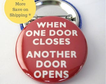 When One Door Closes, Another Door Opens Pinback Button Badge, pins for backpacks, Pinback Button gift, Button OR Magnet - 1.5″ (38mm)