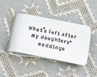Funny gift for Dad Christmas gift - Father's Day gift Dad birthday gift from daughters - Money clip what's left after my daughters' weddings