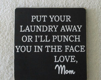 ON SALE TODAY Put Your Laundry Away Or I'll Punch You In The Face, Love Mom Funny Laundry Room Sign