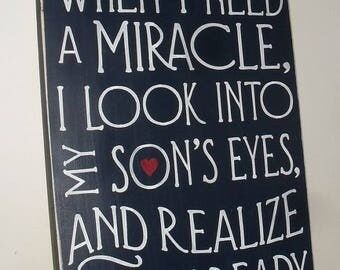 ON SALE TODAY Sometimes When I Need A Miracle I Look Into My Son's Eye's And Realize I Created One Typography Inspirational Sign