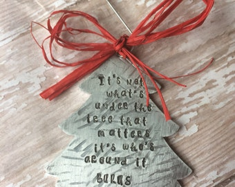Hand Stamped Christmas Tree Ornament - It's Not What's Under The Tree That Matters by Inspired Jewelry Designs