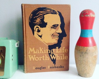 Making Life Worthwhile by Douglas Fairbanks Jr. 1918 Awesome Vintage Book