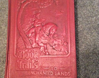 "Antique childrens book ""guidebook to enchanted lands""/exc. cond/embossed leather cover/wonderfully illustrated ""book trails v. 5"", 164 p. HB"