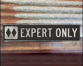 Expert Only Trail Sign, Handcrafted Rustic Wood Sign, Mountain Decor for Home and Cabin, 1006