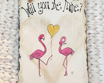 Will you be mine? Flamingo 8x12 hand painted by me slate