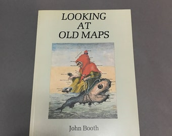 Looking at Old Maps. John Booth . Cartography. Map Book . Antique Reference No.0015