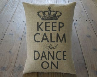 Dance On Burlap Pillow, Keep Calm and Dance On, Dance decor, INSERT INCLUDED