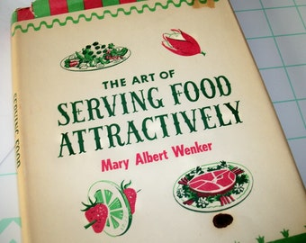 The Art of Serving Food Attractively, Mary Albert Wenker, 1951