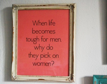 "Women's Rights - Choice - When Life Becomes Tough for Men? - Salmon Pink 8""x10"" Digital Print"