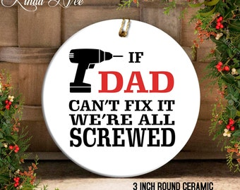 If DAD can't fix it we're all screwed Ornament, Gift for Dad, Funny Dad Ornament, Handyman Ornament Christmas Gift Idea, Gift Under 20 OPH46