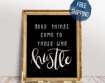 Good Things Come To Those Who HUSTLE | Encouraging Quotes | 8x10 Fine Art Print | FREE Shipping