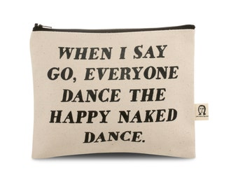 when i say go everyone dance the happy naked dance pouch