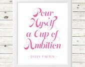 dolly parton art print - girlboss art print -dolly parton art - pour myself a cup of ambition - inspirational art print - dolly parton quote