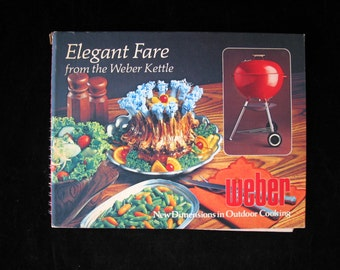 Elegant Fare From the Weber Kettle Vintage 1977 Weber Grill Cookbook hardcover