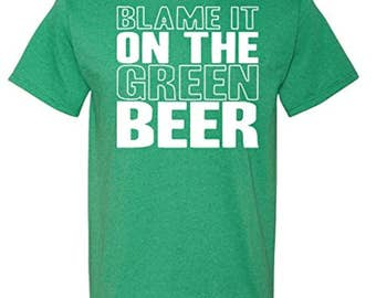 Blame It on The Green Beer T-shirt | St Patty's Tee