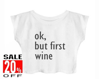 Ok, but first wine shirt women top funny graphic tshirt blogger tee hipster tshirt trendy tshirt fashion shirt crop top cropped shirt