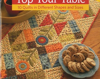 Top Your Table Project Book - Includes Ten Table Top Quilt - Patterns and Instructions