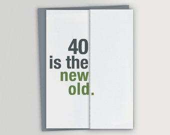 Funny 40th Birthday Card / 40 is the new old