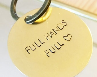 FULL HANDS full heart key chain, hand stamped keychain, motivational, feminist, mantra, funny gift.