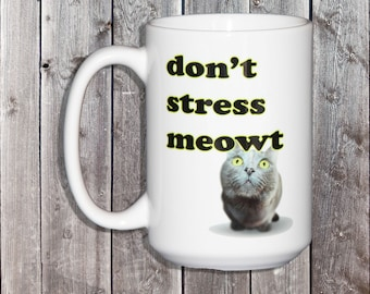 Don't Stress Meowt - Funny Feline Humor Coffee Mug for Cat Lovers - Cat People - Cat Person - Pet Humour