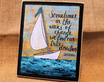 Sailboat Wood Mounted Art Print, Waves of Change, Mixed Media, Inspirational Quotes, True Direction, Desk Art, Encouragement Gift