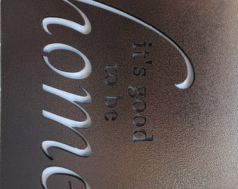 """It's good to be home Wall Sign 15"""" or 18"""" (Free Shipping)"""