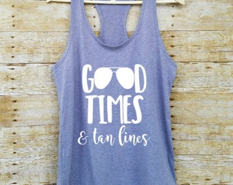 Good times and tan lines, spring break shirt, vacation tank, yoga tank top, beach tank, funny beach tank, gift for friend, tank top
