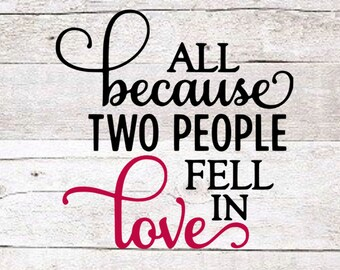 All because two people fell in love decal | love decal | engagement decal | yeti decal