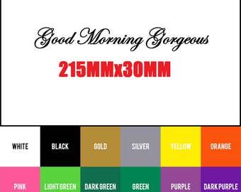Good Morning Gorgeous vinyl decal sticker