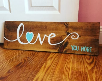 Love you more, wood sign, love sign, home decor, wedding gift, wedding decor, love decor, handmade, wooden sign