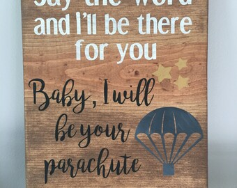 Parachute sign, Say the word and I'll be there for you-baby I will be your parachute sign 8x10, wood, country music decor, rustic, painted